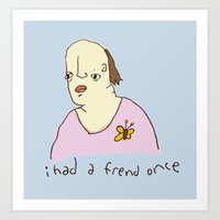I Had A Friend Once Art Print