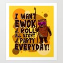 I WANT EWOK & ROLL ALL NIGHT & PARTY EVERYDAY! Art Print