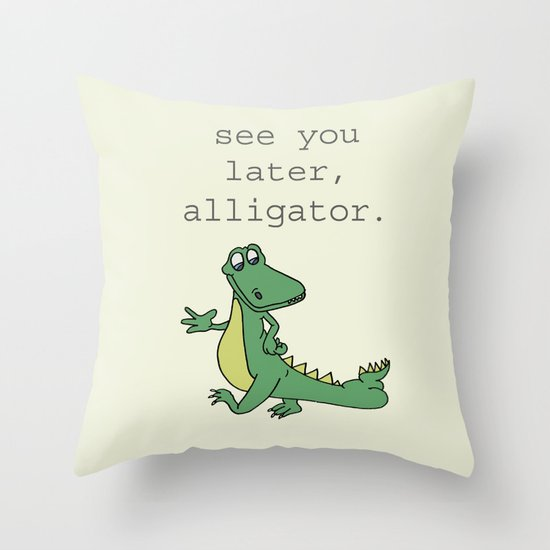 See you later, Alligator!  Throw Pillow