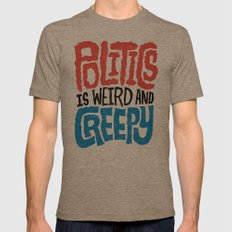 Politics is Weird and Creepy Mens Fitted Tee Tri-Coffee SMALL