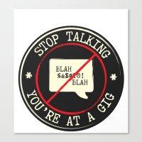 STOP TALKING AT GIGS!! Canvas Print