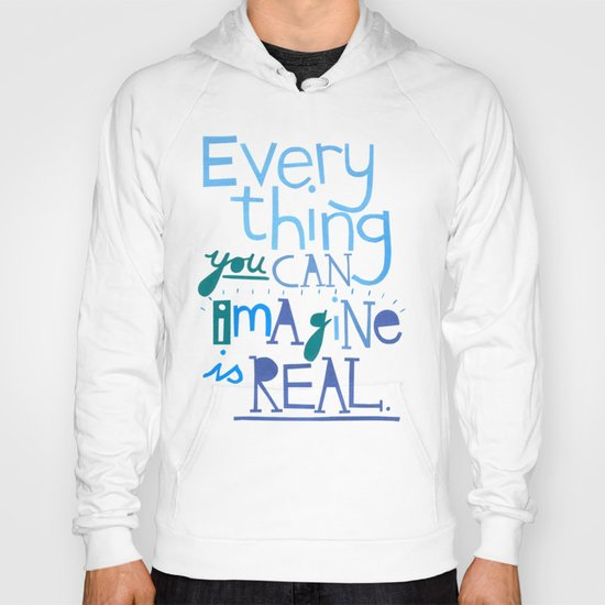 Everything you can imagine... Hoody
