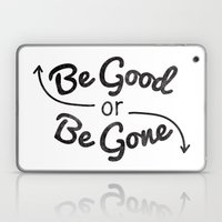 Be Good or Be Gone Laptop & iPad Skin