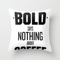 Bold Says Nothing – Black Throw Pillow
