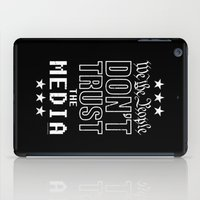 WE THE PEOPLE DON'T TRUST THE MEDIA iPad Case
