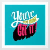 You've Just About Got It… Art Print