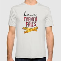 Because French Fries Mens Fitted Tee Silver SMALL