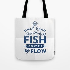 Only the dead fish go with the flow Tote Bag