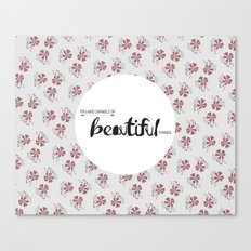 You are capable of Beautiful things.  Canvas Print