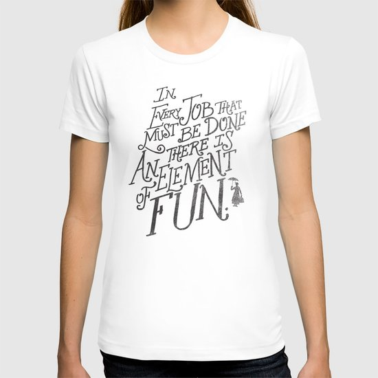 In Every Job That Must Be Done There Is An Element of Fun T-shirt