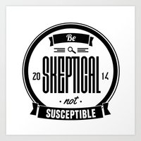Be Skeptical Art Print