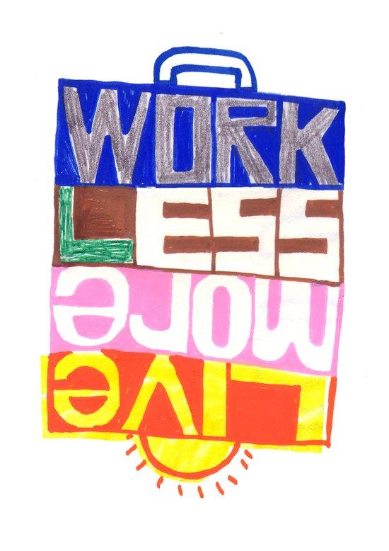 work less, live more Art Print