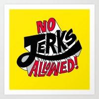 No Jerks Allowed Art Print