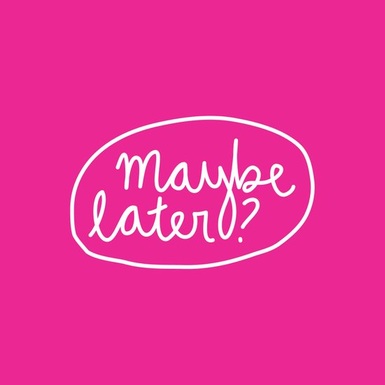Maybe Later? Art Print