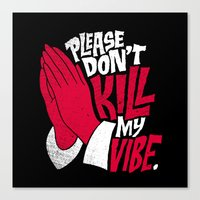 Please Don't Kill My Vibe Canvas Print