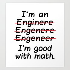 I'm an Engineer I'm Good at Math Art Print