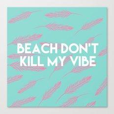 Beach Dont Kill My Vibe Canvas Print