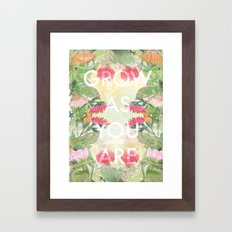 Grow As You Are Framed Art Print
