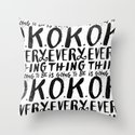 EVERY THING IS GOING TO BE O.K. Throw Pillow