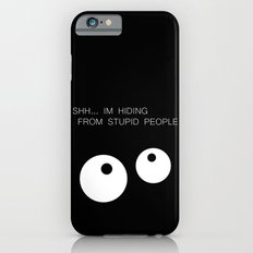 Shh im hiding from stupid people!  iPhone 6s Slim Case