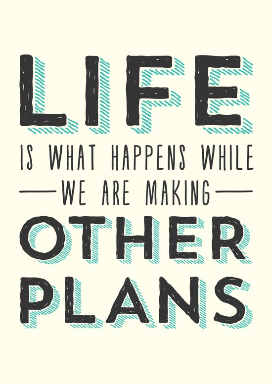 Life is What Happens While We Are Making Other Plans - Inspirational & Motivational Art Print