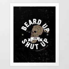BEARD UP. OR SHUT UP. Art Print