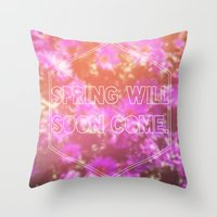 Spring Will Soon Come Throw Pillow