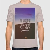 You have to set yourself on fire Mens Fitted Tee Cinder SMALL