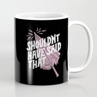 Shouldnt Have Said That Mug