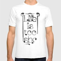 Life Is Too Short Mens Fitted Tee White SMALL