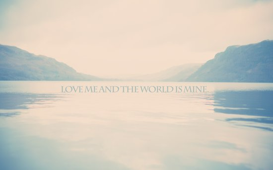 Love me and the world is mine.  Art Print