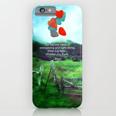 there is a field... I'll meet you there. iPhone 6s Slim Case