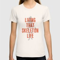Living That Skeleton Life Womens Fitted Tee Natural SMALL