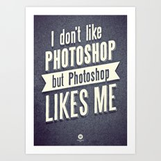 I DON'T LIKE PS Art Print
