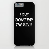 iPhone & iPod Case featuring LOVE DONT PAY THE BILLS by RickyRicardo787
