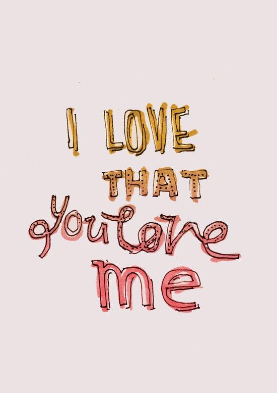 I Love That You Love Me Art Print