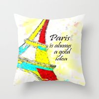 Paris Is Always A Good I… Throw Pillow