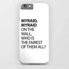 MYRAID, MYRAID  ON THE WALL,  WHO IS THE FAIREST OF THEM ALL? Slim Case iPhone 6s