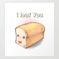 i loaf you Art Print