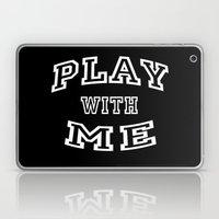 Play With Me Laptop & iPad Skin