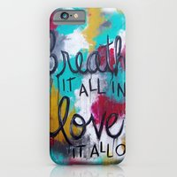 iPhone & iPod Case featuring Breathe it all in. Love it all out. by Kristen Fagan