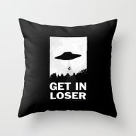 Get In Loser Throw Pillow