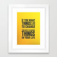 If you want things in your life to change Framed Art Print
