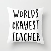 Worlds Okayest Teacher Throw Pillow