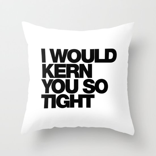 I WOULD KERN YOU SO TIGHT Throw Pillow