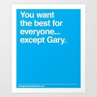 ...Except Gary Art Print