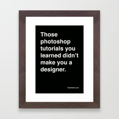 those photoshop tutorials you learned didn't make you a designer. Framed Art Print