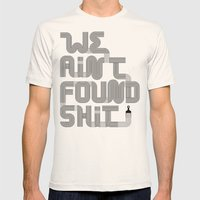 We Ain't Found Shit. Mens Fitted Tee Natural SMALL