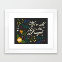 We're All a Little Fragile Framed Art Print