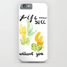Life Doesn't Succ With Y… iPhone 6 Slim Case